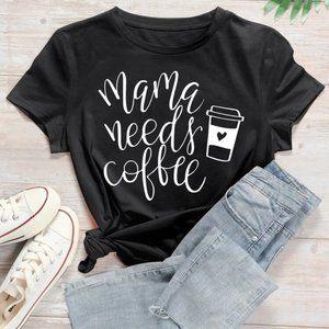 NEW Mama Needs Coffee Tee